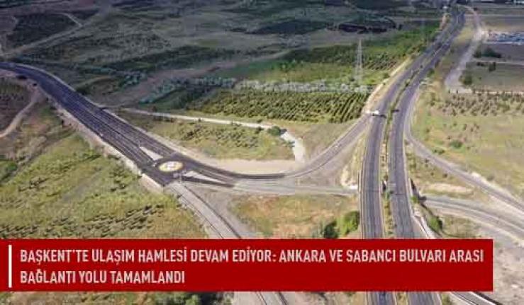 Başkent'te ulaşım hamlesi devam ediyor: Ankara ve Sabancı bulvarı arası bağlantı yolu tamamlandı