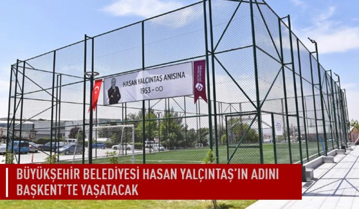 Büyükşehir belediyesi Hasan Yalçıntaş'ın adını başkent'te yaşatacak
