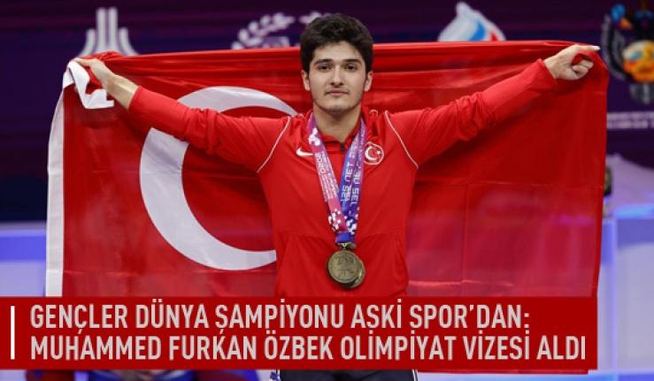 Gençler Dünya şampiyonu Aski spor'dan : Muhammed Furkan Özbek olimpiyat vizesi aldı