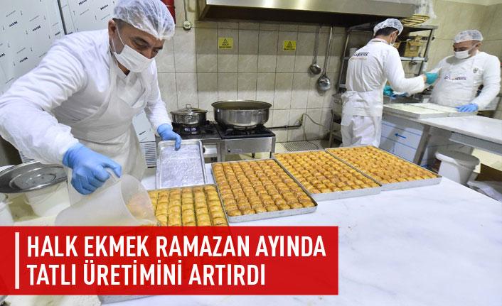 Halk Ekmek Ramazan ayında tatlı üretimini arttırdı