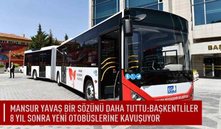 Mansur Yavaş bir sözünü daha tuttu:Başkentliler 8 yıl sonra yeni otobüslerine kavuşuyor