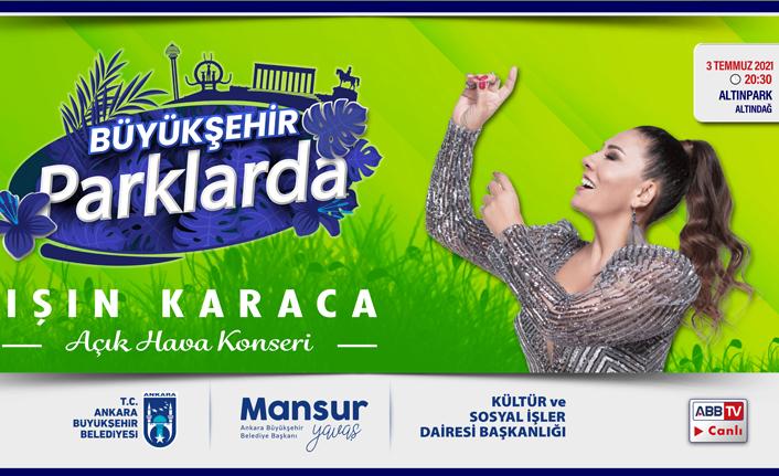 """Başkentlilerin kulağının pası silinecek:""""Büyükşehir parklarda""""nın ilk konseri Işın Karaca'dan"""