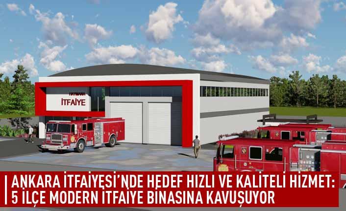 Ankara itfaiyesi'nde  hedef hızlı ve kaliteli hizmet: 5 ilçe modern itfaiye binasına kavuşuyor