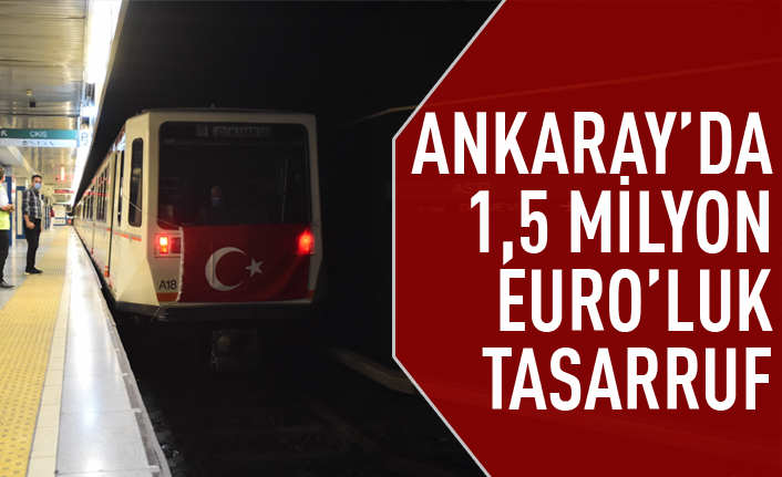 Ankaray'da 1.5 milyon Euro'luk tasarruf