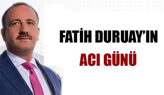 Fatih Duruay'ın Acı Günü