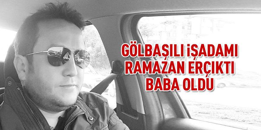 Gölbaşılı işadamı Ramazan Erçıktı baba oldu.