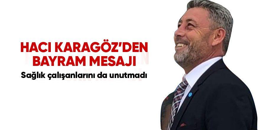 Hacı Karagöz'den Ramazan Bayramı mesajı