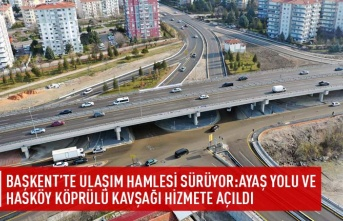 Başkent'te ulaşım hamlesi sürüyor:Ayaş yolu ve Hasköy köprülü kavşağı hizmete açıldı