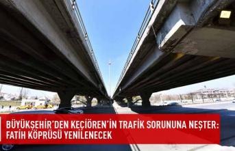 Büyükşehir'den Keçiören'in trafik sorununa neşter:fatih köprüsü yenilenecek