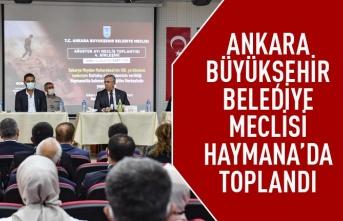 Ankara Büyükşehir Belediye Meclisi Haymana'da toplandı