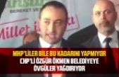 CHP'li Özgür Ökmen'den MHP'li Belediyeye övgü üstüne övgü