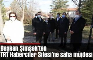 Başkan Şimşek'ten TRT Haberciler Sitesi'ne...