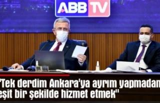 """Tek derdim Ankara'ya ayrım yapmadan eşit..."
