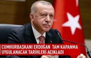 Cumhurbaşkanı Erdoğan tam kapanma uygulanacak tarihleri...