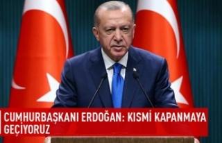 Cumhurbaşkanı Erdoğan: Kısmi kapanmaya geçiyoruz