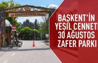 Başkent'in yeşil cenneti : 30 Ağustos zafer...