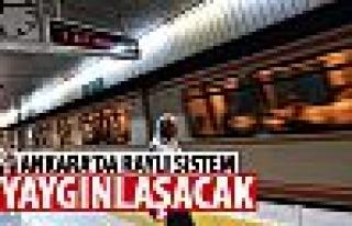 'Ankara'da raylı sistemi yaygınlaştıracağız'
