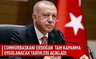Cumhurbaşkanı Erdoğan tam kapanma uygulanacak tarihleri açıkladı