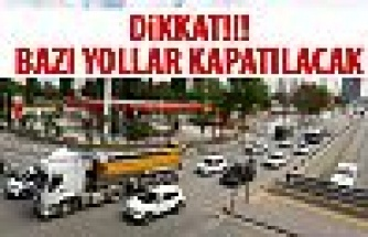 Ankara'da bazı yollar kapanacak