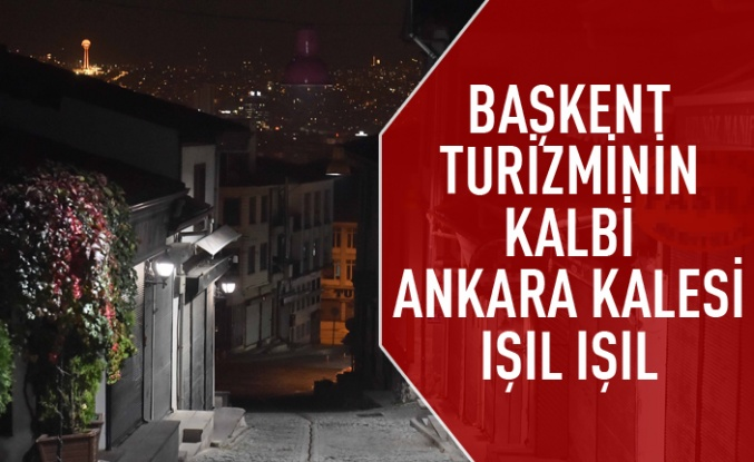 Ankara Kalesi ışıl ışıl