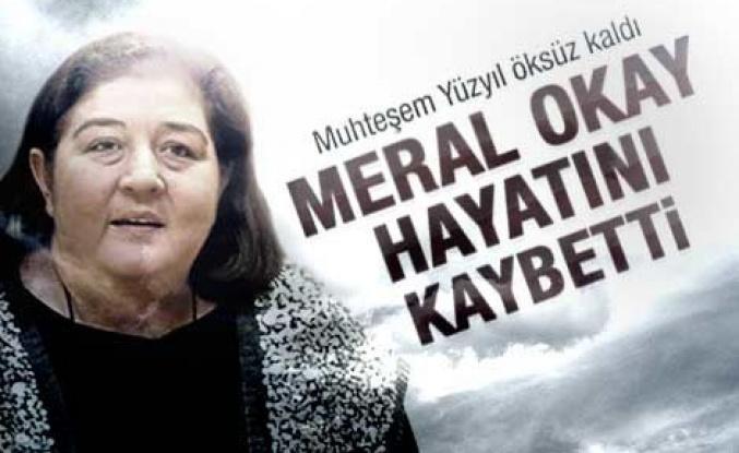 Meral Okay hayatını kaybetti